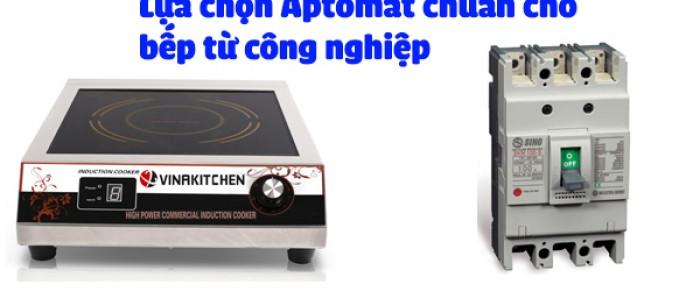 Cách chọn aptomat chuẩn cho bếp từ công nghiệp